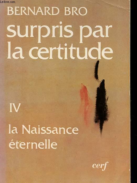 SURPRIS PAR LA CERTITUDE - TOME IV - LA NAISSANCE ETERNELLE