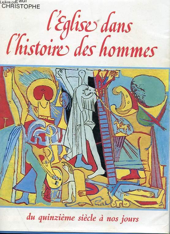 L'EGLISE DANS L'HISTOIRE DES HOMMES - DU XVe SIECLE A NOS JOURS TOME 2