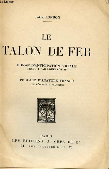 LE TALON DE FER - ROMAN D'ANTICIPATION SOCIALE, TRADUIT PAR LOUIS POSTIF