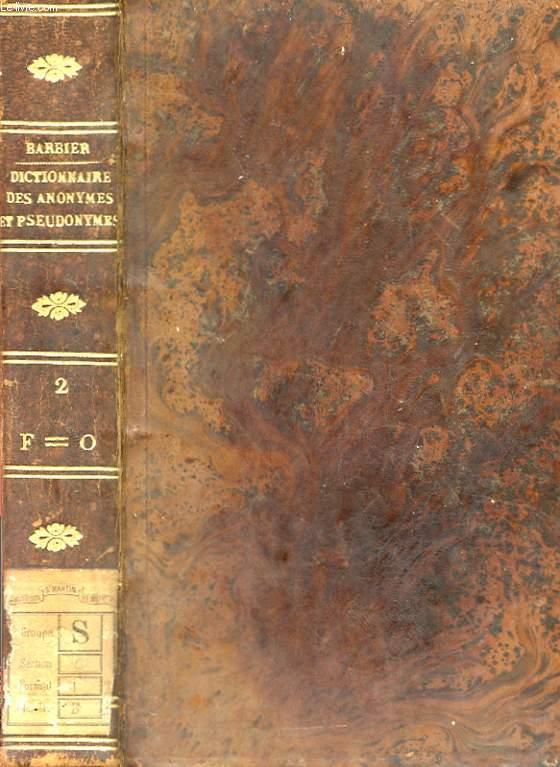 DICTONNAIRE DES OUVRAGES ANONYMES ET PSEUDONYMES - COMOSES, TRADUITS OU PUBLIES EN FRANCAIS ET EN LATIN, AVEC LES NOMS DES AUTEURS, TRADUCTEURS ET EDITEURS - ACCOMPAGNE DE NOTES HISTORIQUES ET CRITIQUES