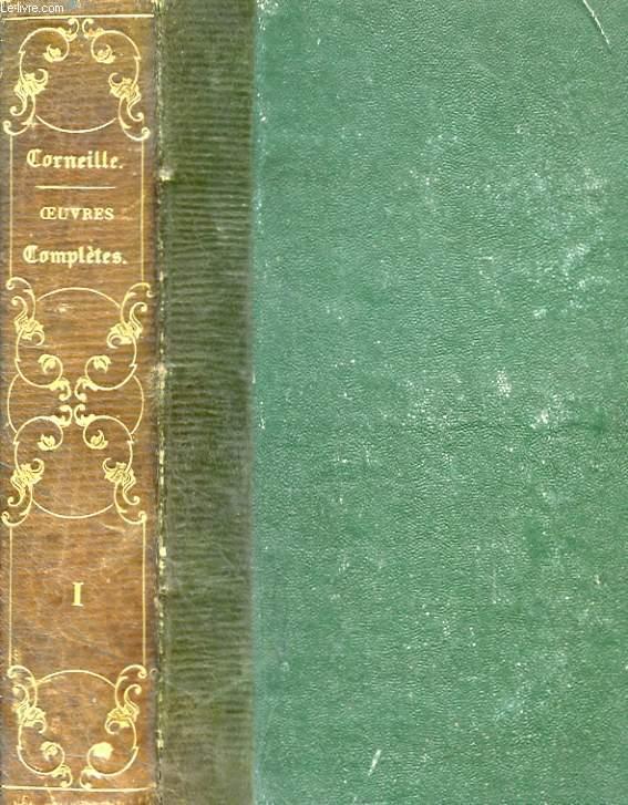 OEUVRES COMPLETES DE P. CORNEILLE, SUIVIES DES OEUVRES CHOISIES DE TH. CORNEILLE AVEC LES NOTES DE TOUS LES COMMENTATEURS TOME 1.