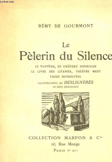 LE PELERIN DU SILENCE - LE FANTOME, LE CHATEAU SIINGULIER, LE LIVRE DES LITANIES, THEATRE MUET, PAGES RETROUVEES.