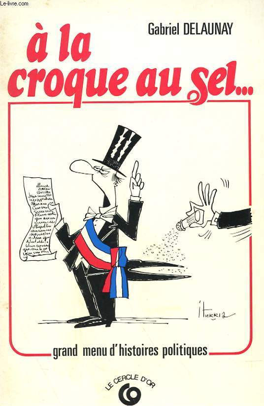 A LA CROQUE AU SEL... - GRAND MENU D'HISTOIRES POLITIQUES