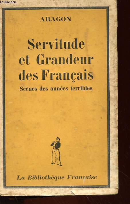 SERVITUDE ET GRANDEUR DES FRANCAIS - SCENES DES ANNEES TERRIBLES