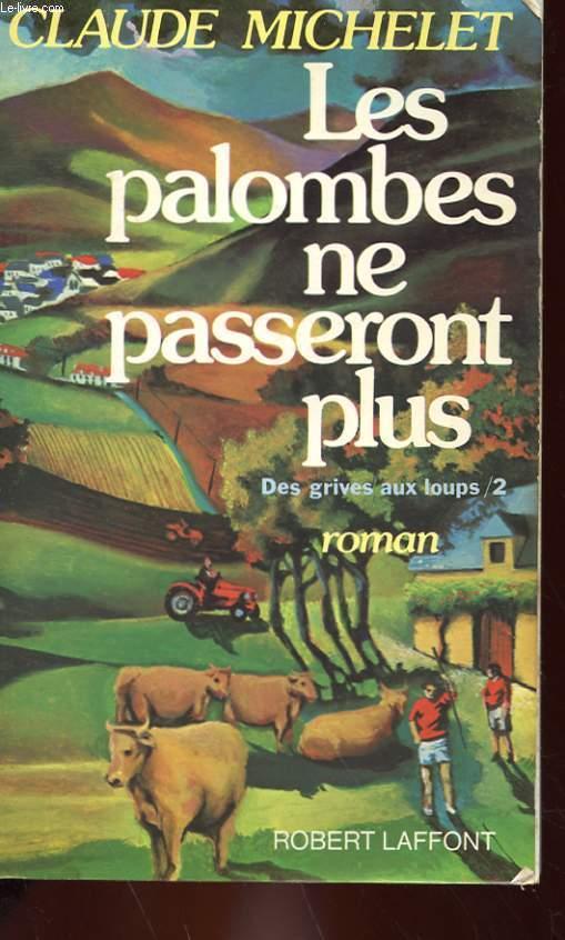 LES PALOMBES NE PASSERONT PLUS - TOME 2 : DES GRIVES AUX LOUPS - ROMAN
