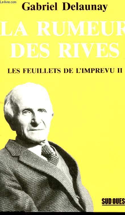 LA RUMEUR DES RIVES - LES FEUILLETS DE L'IMPREVU II - CHRONIQUES PUBLIEES PAR LE QUOTIDIEN SUD-OUEST 1981-1986 ET PAGES DE JOURNAL INEDITES.