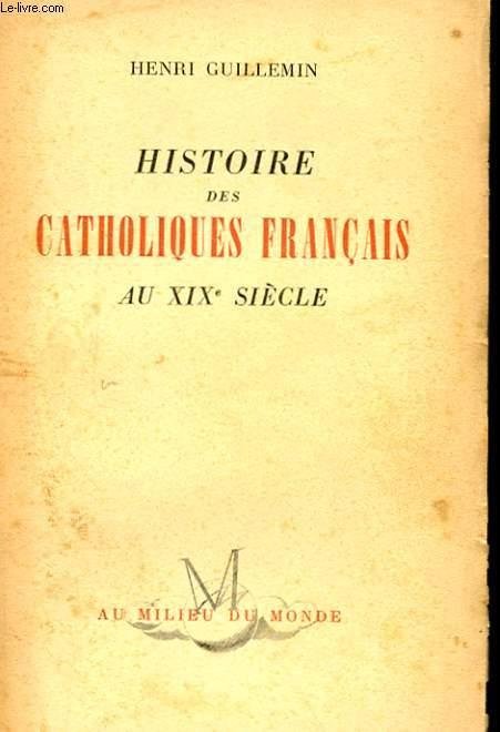 HISTOIRE DES CATHOLIQUES FRANCAIS AU XIXe SIECLE
