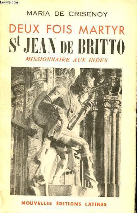 DEUX FOIS MARTYR - ST JEAN DE BRITTO, MISSIONNAIRE AUX INDES
