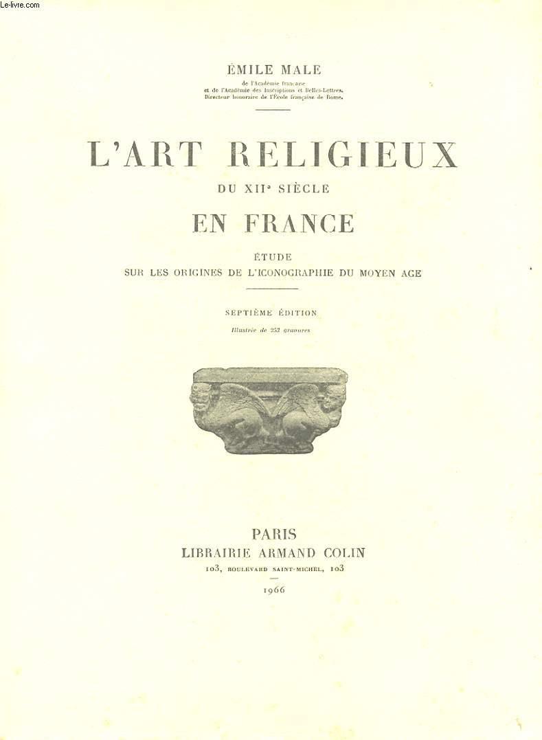 L'ART RELIGIEUX DI XIIe SIECLE EN FRANCE - ETUDE SUR LES ORIGINES DE L'ICONOGRAPHIE DU MOYEN AGE