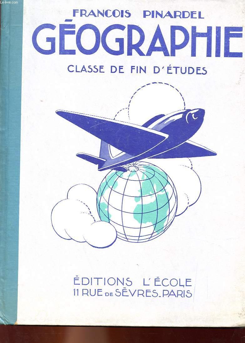 GEOGRAPHIE, CLASSE DE FIN D'ETUDES - LA FRANCE ET L'UNION FRANCAISE, LA TERRE ET LES CINQ PARTIE DU MONDE