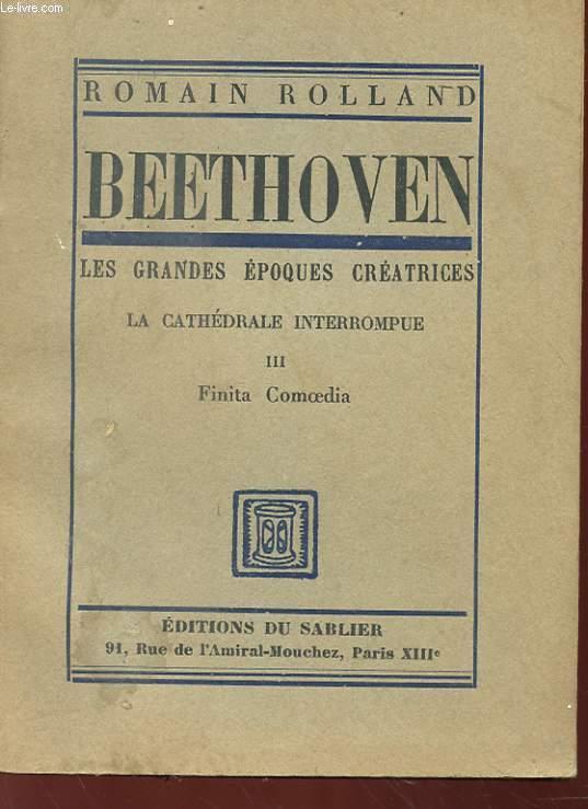 BEETHOVEN - LES GRANDES EPOQUES CREATRICES - LA CATHEDRALE INTERROMPUE III - FINITA COMOEDIA