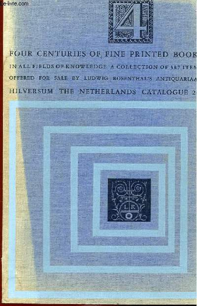 FOUR CENTURIES OF FINE PRINTED BOOKS. IN ALL FIELDS OF KNOWLEDGE. A COLECTION OF 387 ITEMS OFFERED FOR SALE BY LUDWIG ROSENTHAL'S ANTIQUARIAAT. HILVERSUM THE NETHERLANDS. CATALOGUE 207 CONTAINING 40 ILLUSTRATIONS