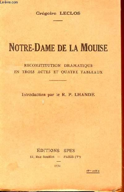 NOTRE-DAME DE LA MOUISE, RECONSTITUTION DRAMATIQUE EN TROIS ACTES EN QUATRE TABLEAUX