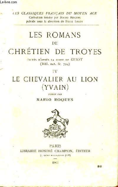 LES ROMANS DE CHRETIEN DE TROYES EDITES D'APRES LA COPIE DE GUIOT -  TOME IV : LE CHEVALIER AU LION (IVAIN)