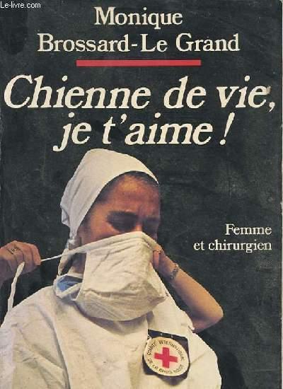 CHIENNE DE VIE, JE T'AIME !