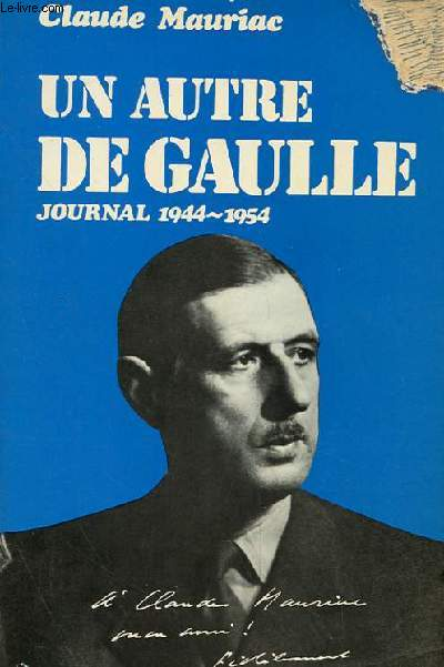 UN AUTRE DE GAULLES, JOURNAL 1944-1954