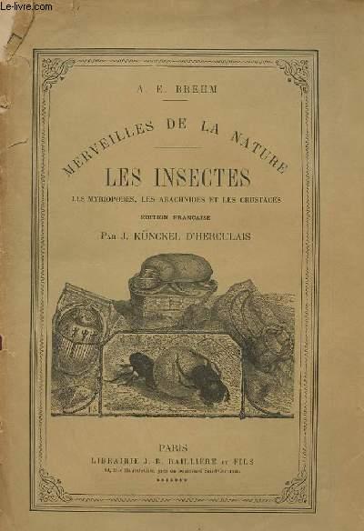 MERVEILLES DE LA NATURE, LES INSECTES, LES MYRIOPODES, LES ARACHNIDES ET LES CRUSTACES