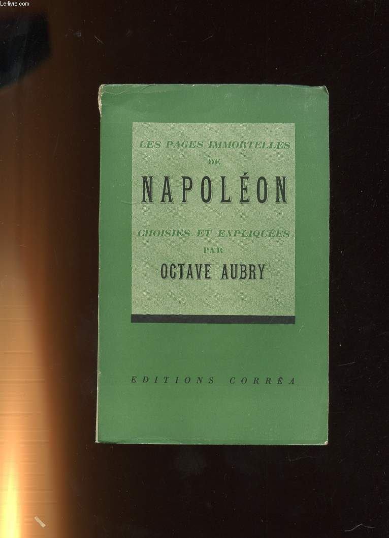 LES PAGES IMMORTELLES DE NAPOLEON. CHOISIES ET EXPLIQUEES PAR OCTAVE AUBRY