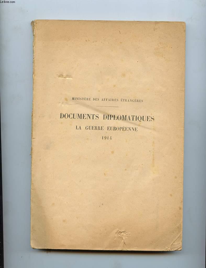 DOCUMENTS DIPLOMATIQUES. LA GUERRE EUROPEENNE 1914. 1 PIECES RELATIVES AUX NEGOCAITIONS QUI ONT PRECEDE LES DECLARATIONS DE GUERRE DE L'ALLEMAGNE A LA RUSSIE ( 1ER AOUT 1914 ) A LA FRANCE ( 5 AOUT 1914) DECLARATION DU 4 SEPTEMBRE 1914