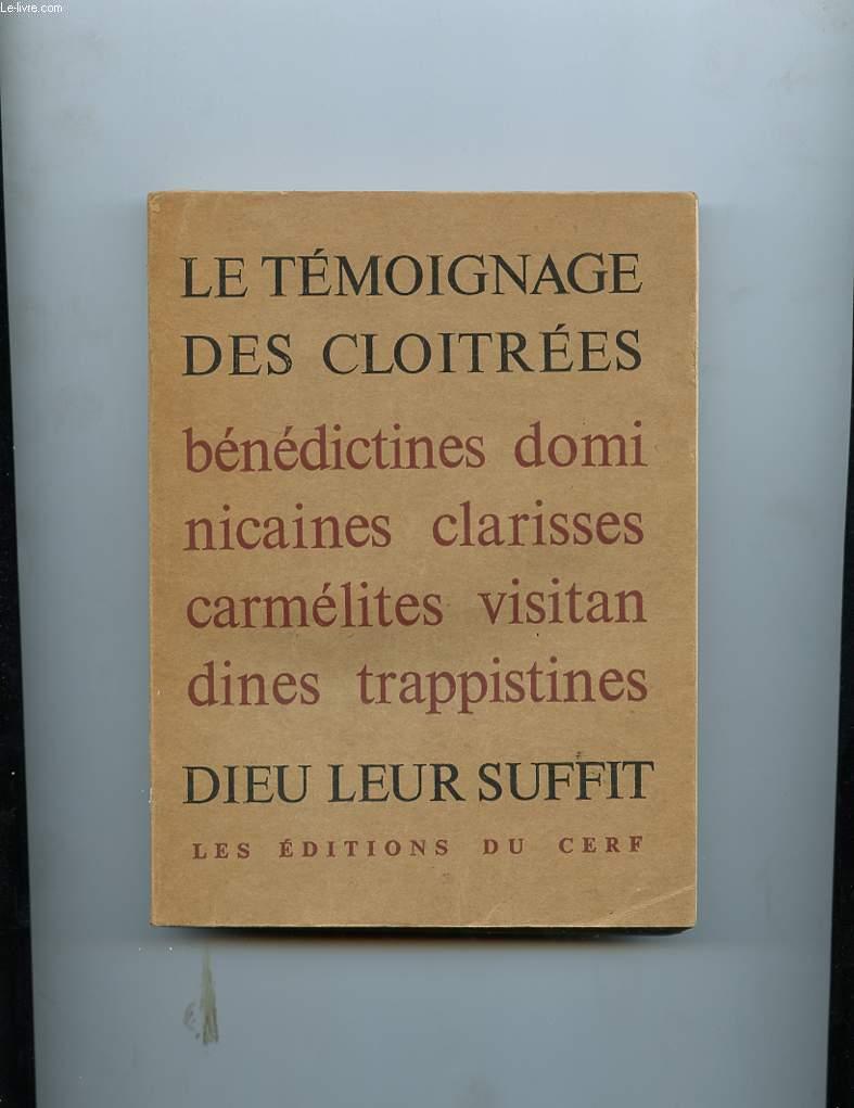 LE TEMOIGNAGE DES CLOITREES. BENEDICTINES, CARMELITES, CLARISSES, DOMINICAINES, TRAPPISTINES, VISITANDINES. DIEU LEUR SUFFIT