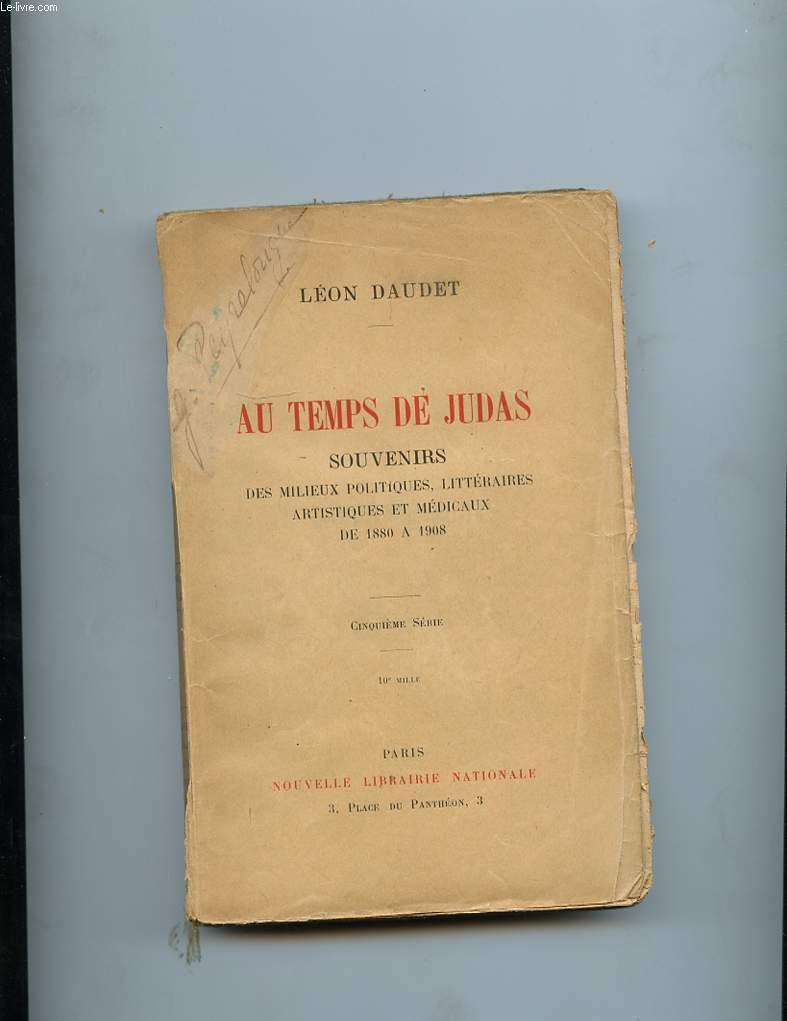 AU TEMPS DE JUDAS. SOUVENIRS DES MILIEUX LITTERAIRES, POLITIQUES, ARTISTIQUES ET MEDICAUX DE 1880 A 1908