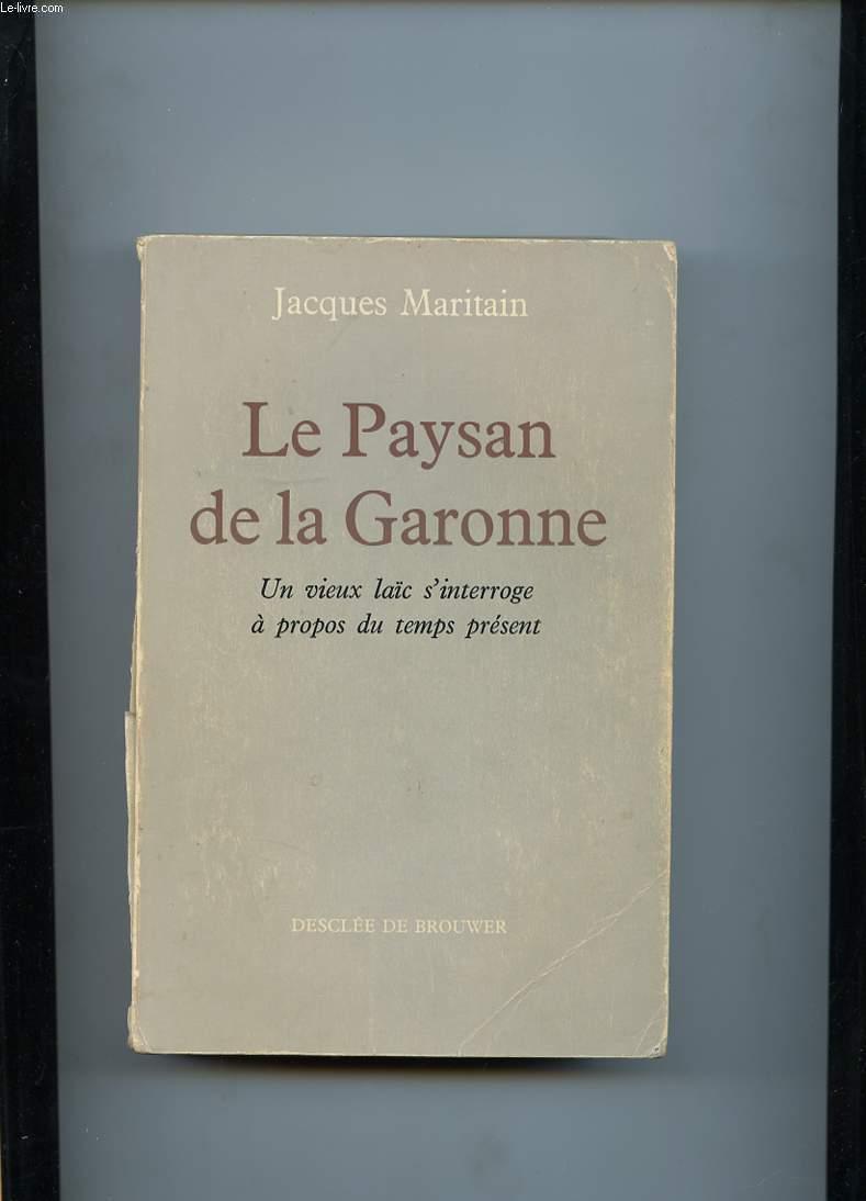 LE PAYSAN DE LA GARONNE. UN VIEUX LAIC S'INTERROGE A PROPOS DU TEMPS PRESENT