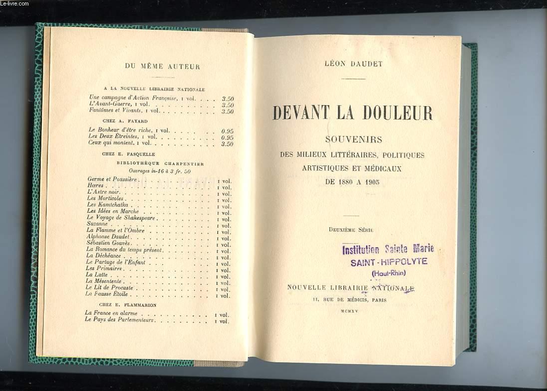 DEVANT LA DOULEUR. SOUVENIRS DES MILIEUX LITTERAIRES, POLITIQUES ARTISTIQUES ET MEDICAUX DE 1880 A 1905