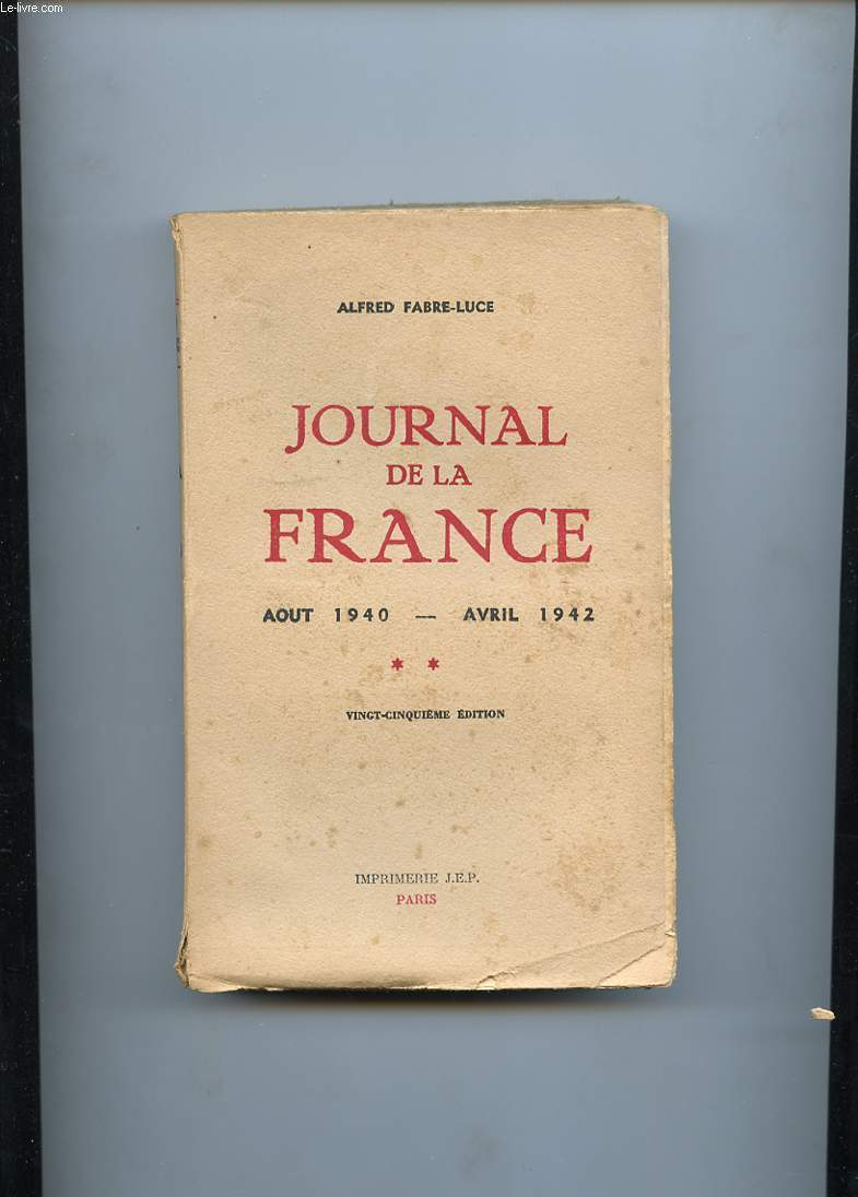 JOURNAL DE LA FRANCE. AOUT 1940 - AVRIL 1942. TOME 2
