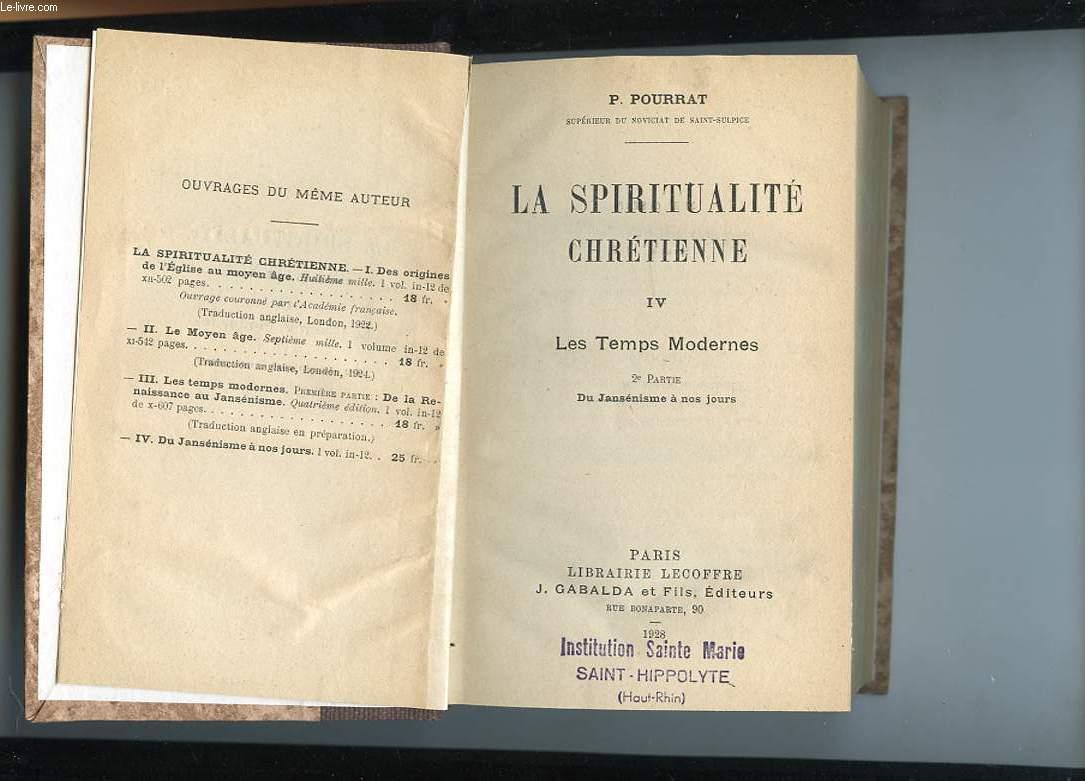 LA SPIRITUALITE CHRETIENNE IV. LES TEMPS MODERNES. 2E PARTIE. DU JANSENISME A NOS JOURS