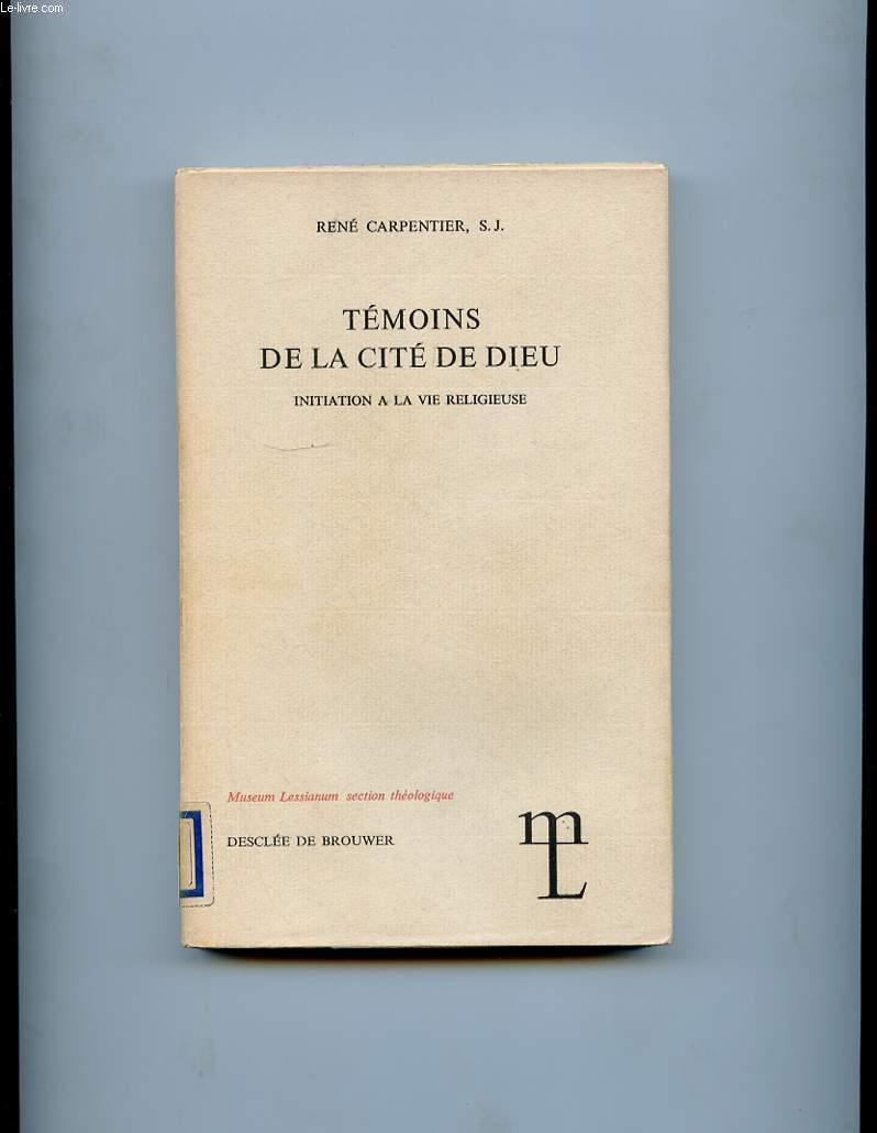 TEMOINS DE LA CITE DE DIEU. INITIATION A LA VIE RELIGIEUSE