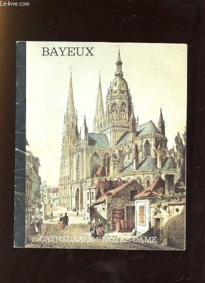 BAYEUX. CATHEDRALE NOTRE DAME.