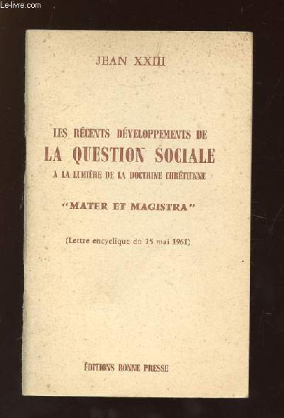 LES RECENTS DEVELOPPEMENTS DE LA QUESTION SOCIALE A LA LUMIERE DE LA DOCTRINE CHRETIENNE MATER ET MAGISTRA.