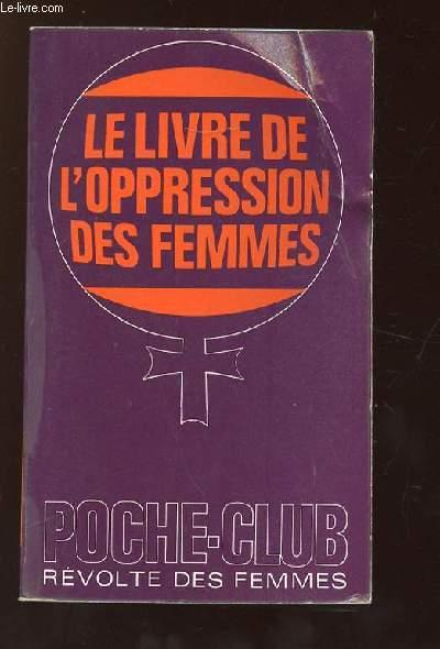 LE LIVRE DE L OPPRESSION DES FEMMES.