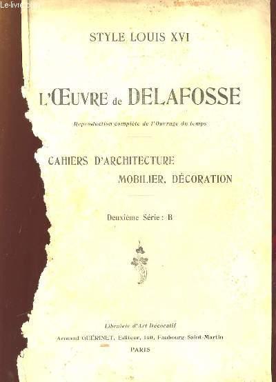 STYLES LOUIS XVI. L OEUVRE DE DELAFOSSE. CAHIERS D ARCHITECTURE MOBILIER DECORATION. DEUXIEME SERIE B.