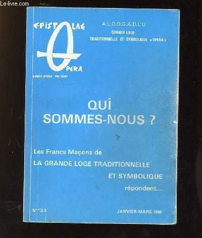 EPISTOLAE OPERA N° 2 - 3 JANVIER MARS 1986. QUI SOMMES NOUS ?. LES FRANCS MACONS DE LA GRANDE LOGE TRADITIONNELLE ET SYMBOLIQUE REPONDENT...