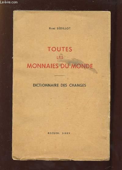 TOUTES LES MONNAIES DU MONDE. DICTIONNAIRE DES CHANGES.
