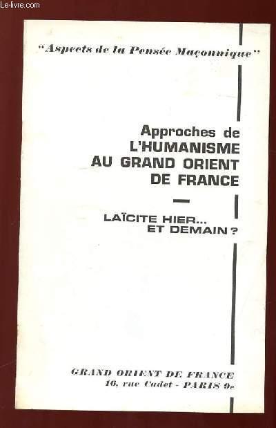 ASPECT DE LA PENSEE MACONNIQUE. APPROCHES DE L HUMANISME AU GRAND ORIENT DE FRANCE. LAICITE HIER ET DEMAIN?