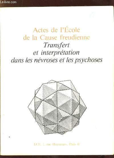 ACTES DE L ECOLE DE LA CAUSE FREUDIENNE. TRANSFERT ET INTERPRETATION DANS LES NEVROSES ET LES PSYCHOSES.