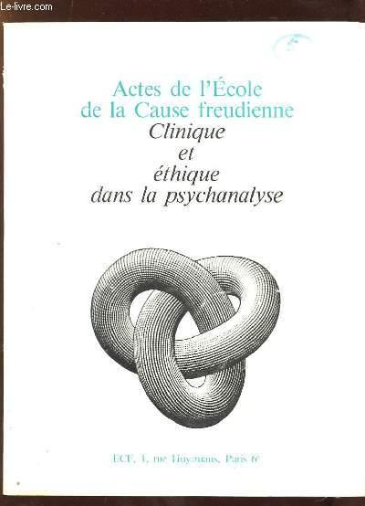 ACTES DE L ECOLE DE LA CAUSE FREUDIENNE. CLINIQUE ET ETHIQUE DANS LA PSYCHANALYSE.