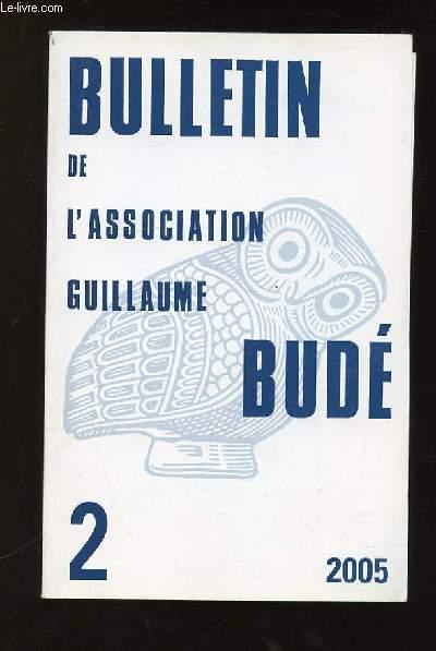 BULLETIN DE L ASSOCIATION GUILLAUME BUDE N° 2. 2005. SOMMAIRE: LE RETOUR DE PETRAQUE LATIN, LE PALAIS ET LA CITE, ASPECT DE LA PAROLE GUERRIERE, LE ROMAN DE LA MOMIE ET SALAMMBO...