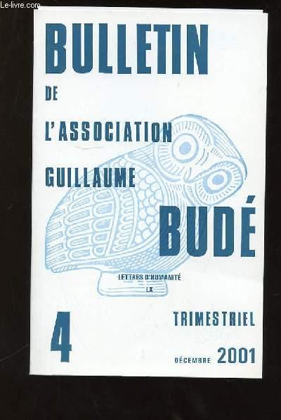 BULLETIN DE L ASSOCIATION GUILLAUME BUDE N° 4  DECEMBRE 2001. SOMMAIRE: LE THEATRE DE TERENCE, OBSERVATION SUR LA TRADUCTION LITURGIQUE DE DEUX TEXTES DE L EVANGILE, UNE SOURCE DE BARLAAM ET IOSAPH...