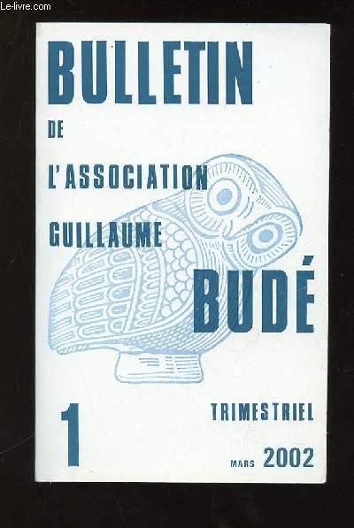 BULLETIN DE L ASSOCIATION GUILLAUME BUDE N° 1 MARS 2002. SOMMAIRE: LA SENTENTIA AMOUREUSE CHEZ LES ELEGIAQUES ROMAINS ET NOTAMMENT CHEZ PROPERCE, QUARTIERS ET LIEUX DE ROME DANS LES EPIGRAMMES DE MARTIAL...