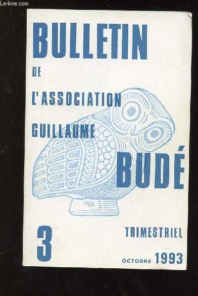 BULLETIN DE L ASSOCIATION GUILLAUME BUDE N° 3 OCTOBRE 1993. SOMMAIRE: ENSEIGNEMENT DU FRANCAIS ET CULTURE LITTERAIRE PAR MARIE PINEL, LA MEMOIRE RETROUVEE PAR ALAIN DE LATTRE, SAINT BONIFACE ET L EUROPE PAR CLAIRE LUCQUES...