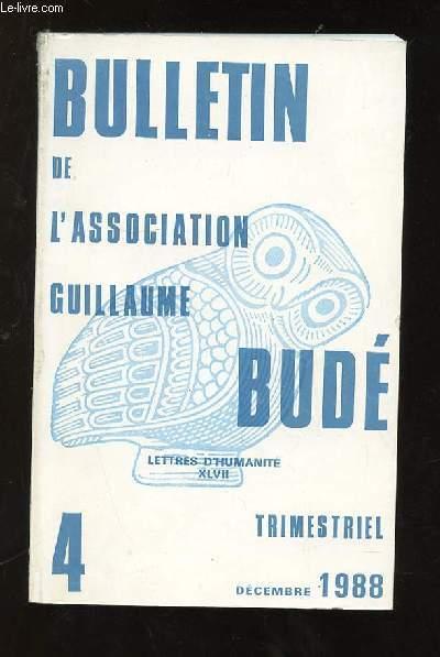 BULLETIN DE L ASSOCIATION GUILLAUME BUDE N°4 DECEMBRE 1988 SOMMAIRE: LE SAUVAGE ET LE SACRE DANS LA TRAGEDIE GRECQUES, L ATTITUDE CRITIQUE DE DENYS D HALICARNASSE FACE AUX MYTHES, LA FONDATION DE LA COMMUNAUTE DES MOINES DE LERINS...