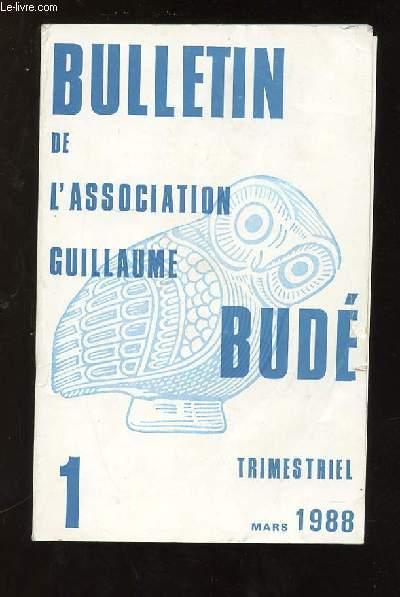 BULLETIN DE L ASSOCIATION GUILLAUME BUDE N° 1 MARS 1988. SOMMAIRE: LE CONQUERANT ET LA BELLE CAPTIVE, LA POETIQUE CICERONIENNE DE L HISTOIRE, PAROLE DE L INTERRUPTION, LA MYTHOLOGIE A VERSAILLES AU TEMPS DE LOUIS XIV...