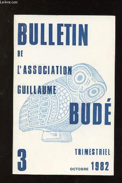 BULLETIN DE L ASSOCIATION GUILLAUME BUDE N° 3 OCTOBRE 1982. SOMMAIRE: LES NAVIGATIONS DES ARGONAUTES, LA NAISSANCE DE L HUMANISME EN EUROPE, LA SURVIE DE VIRGILE DANS LE ROMANTISME ITALIEN...