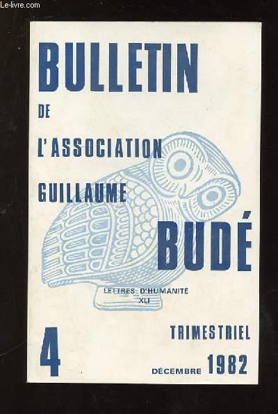 BULLETIN DE L ASSOCIATION GUILLAUME BUDE N° 4 DECEMBRE 1982. SOMMAIRE: LE MYTHE DE L ESPERANCE, CHRONIQUE DE LA PHILOSOPHIE RELIGIEUSE DES GRECS, VOYAGE DE 22 JOURS A ATHENES ET EN GRECE DU NORD...