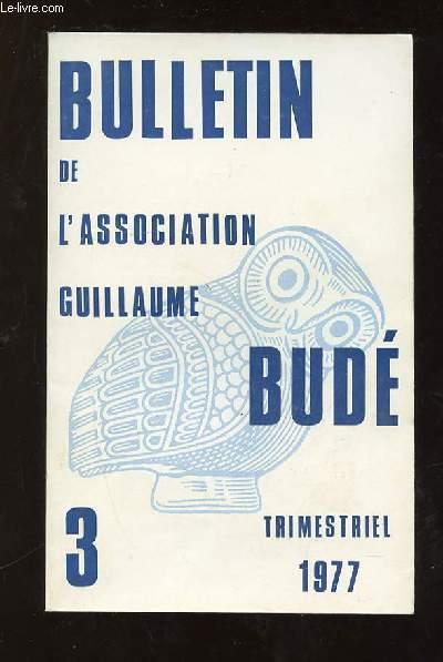 BULLETIN DE L ASSOCIATION GUILLAUME BUDE N° 3 JUIN 1977. SOMMAIRE: AUDIENCE DU MINISTRE DE L EDUCATION, TYPOGRAPHIE RELIGIEUSE ET MYSTIQUE, LA FOI CORANIQUE ET L HERITAGE MEDICAL GREC...