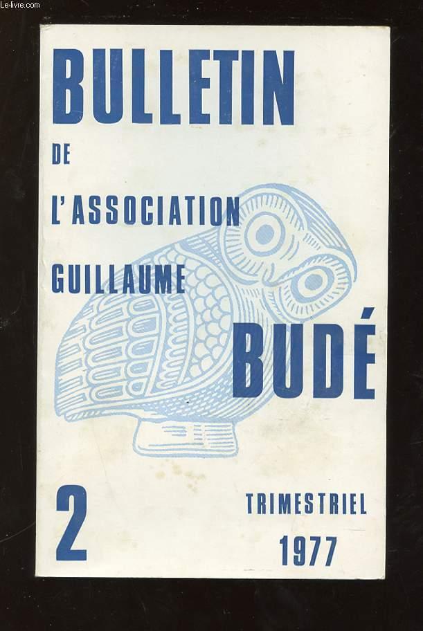 BULLETIN DE L ASSOCIATION GUILLAUME BUDE N° 2. 1977. SOMMAIRE: MENACES CONTRE LES ETUDES CLASSIQUES DANS L ENSEIGNEMENT SUPERIEUR, L HUMANISME COMME INITIATIVE, LE GEOGRAPHIE DE CATULLE...