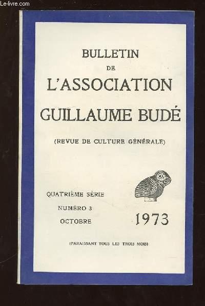 BULLETIN DE L ASSOCIATION GUILLAUME BUDE N° 3 OCTOBRE 1973. SOMMAIRE: UN PORTRAIT IGNORE DE BRITANNICUS EN SA GRANDEUR NATURELLE PAR PRECHAC, SUR DEUX LETTRES INCONNUES DE LAMARTINE ET VICTOR HUGO PAR LETESSIER, LES HUMANITES ECOLE DE CRITIQUE ...